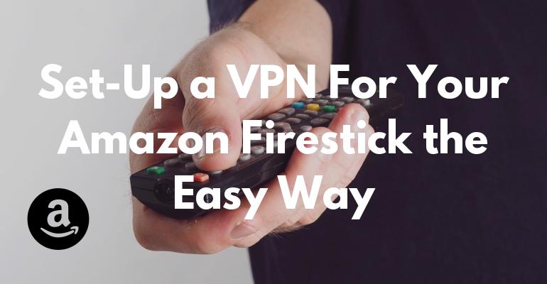 Cara Mudah Memasang VPN untuk Amazon Firestick