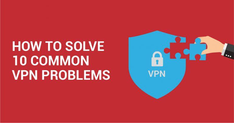 Cara Mengatasi 10 Masalah Umum VPN