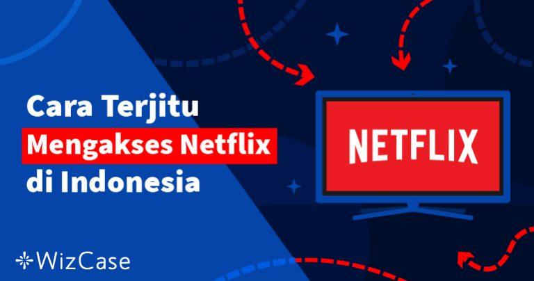 Cara Terjitu Mengakses Netflix di Indonesia