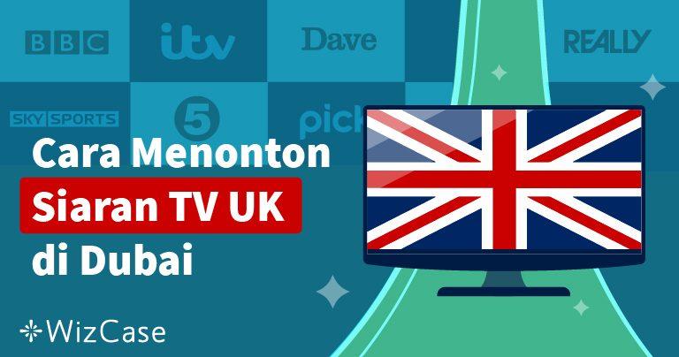 Cara Menonton Siaran TV UK di Dubai