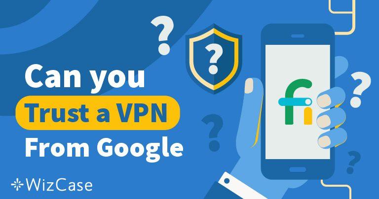 Haruskah Anda Percaya Project Fi VPN dari Google?