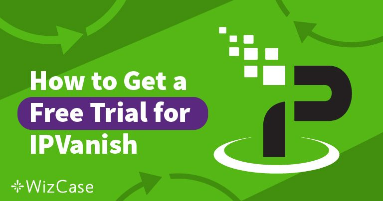 Dapatkan Uji Coba Gratis IPVanish 7 Hari – Ini Caranya!