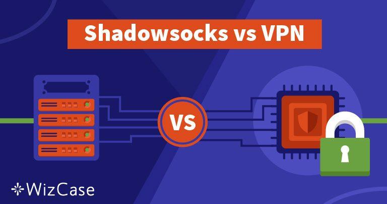 Shadowsocks atau VPN – Mana yang Terbaik bagi Anda dan Mengapa
