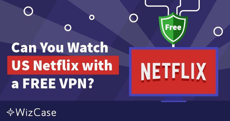 Bisakah Anda Menggunakan VPN Gratis untuk Streaming Netflix (Update May 2019)