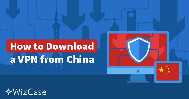 5 Cara Mendapatkan VPN Jika Anda Sudah Berada di Cina di 2019