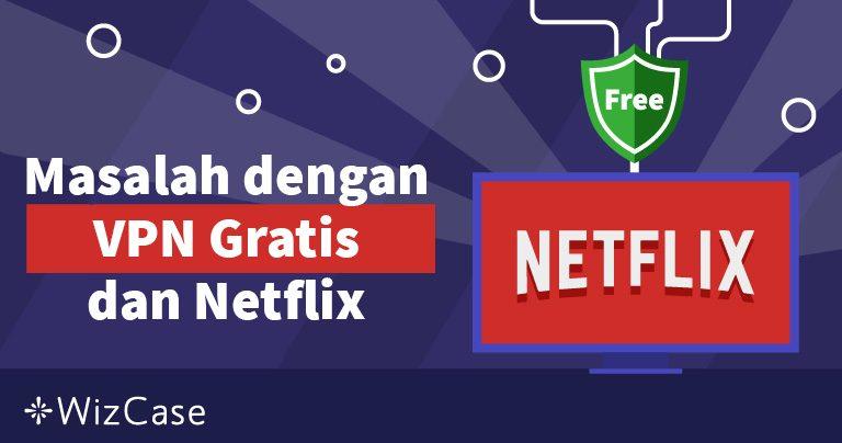 Apakah VPN Gratis Bisa Netflix dari Indonesia? (Diuji 2019)