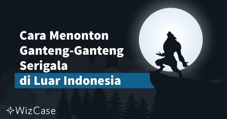 Cara Menonton Ganteng-Ganteng Serigala di Luar Indonesia