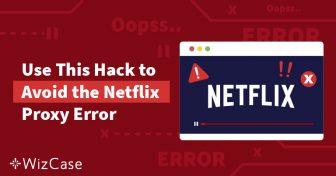 Menerobos Galat Proxy & Galat Streaming Netflix Dengan Perbaikan Kilat Ini Wizcase