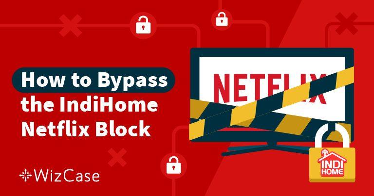 Bagaimana menonton Netflix dari Indonesia & Hindari Blokir IndiHome di 2019 Wizcase